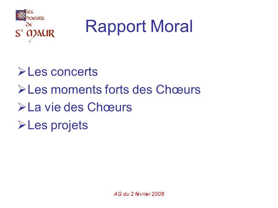 AG du 2 février 2008 Rapport Moral  Les concerts  Les moments forts des Chœurs  La vie des Chœurs  Les projets