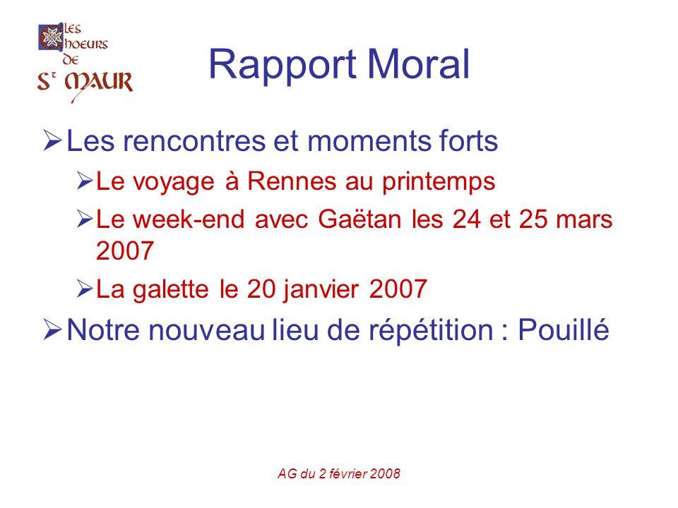 AG du 2 février 2008 Rapport Moral  Les rencontres et moments forts  Le voyage à Rennes au printemps  Le week-end avec Gaëtan les 24 et 25 mars 2007  La galette le 20 janvier 2007  Notre nouveau lieu de répétition : Pouillé