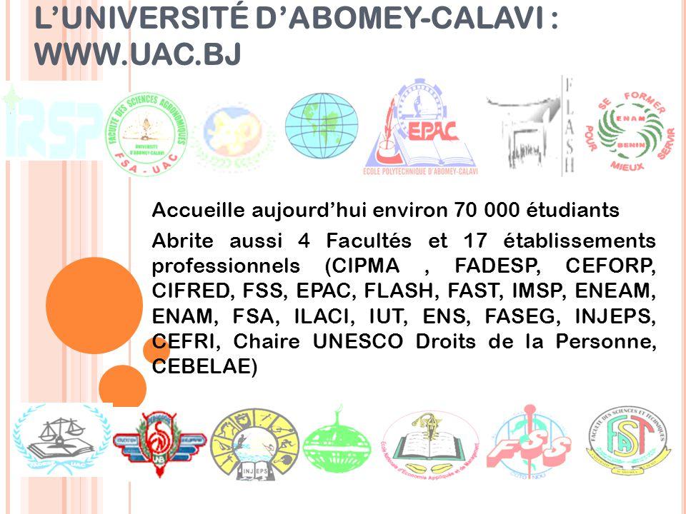 L'UNIVERSITÉ D'ABOMEY-CALAVI : WWW.UAC.BJ Accueille aujourd'hui environ 70 000 étudiants Abrite aussi 4 Facultés et 17 établissements professionnels (