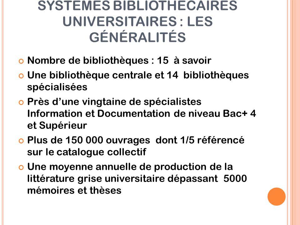 SYSTÈMES BIBLIOTHÉCAIRES UNIVERSITAIRES : LES GÉNÉRALITÉS Nombre de bibliothèques : 15 à savoir Une bibliothèque centrale et 14 bibliothèques spéciali