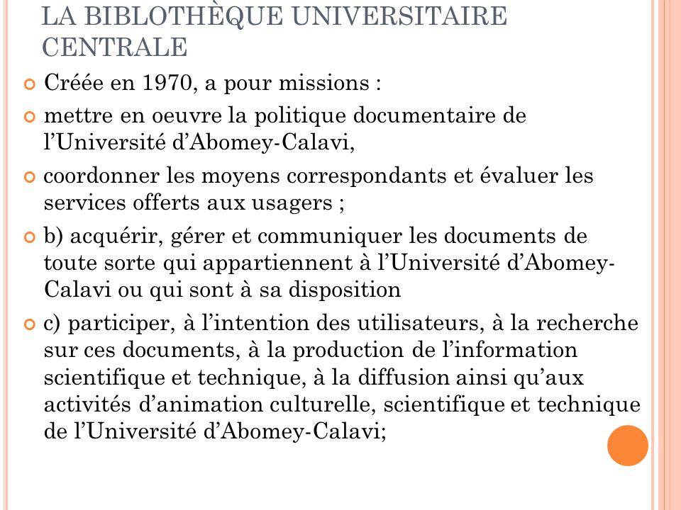 LA BIBLOTHÈQUE UNIVERSITAIRE CENTRALE Créée en 1970, a pour missions : mettre en oeuvre la politique documentaire de l'Université d'Abomey-Calavi, coo