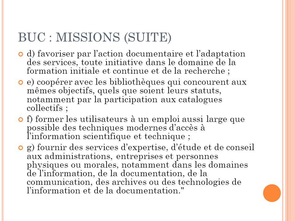 BUC : MISSIONS (SUITE) d) favoriser par l'action documentaire et l'adaptation des services, toute initiative dans le domaine de la formation initiale