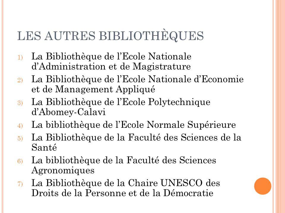 LES AUTRES BIBLIOTHÈQUES 1) La Bibliothèque de l'Ecole Nationale d'Administration et de Magistrature 2) La Bibliothèque de l'Ecole Nationale d'Economi