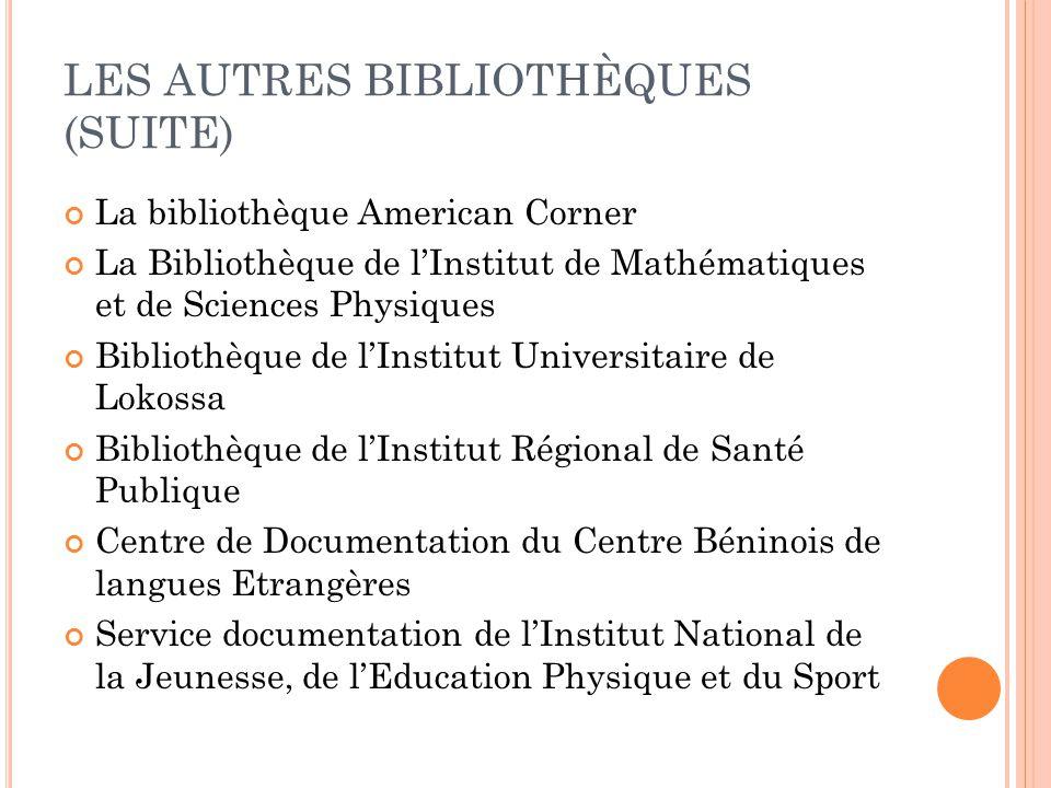 LES AUTRES BIBLIOTHÈQUES (SUITE) La bibliothèque American Corner La Bibliothèque de l'Institut de Mathématiques et de Sciences Physiques Bibliothèque