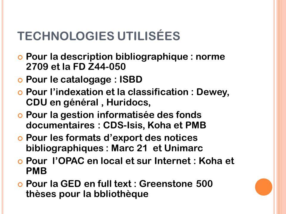 TECHNOLOGIES UTILISÉES Pour la description bibliographique : norme 2709 et la FD Z44-050 Pour le catalogage : ISBD Pour l'indexation et la classificat