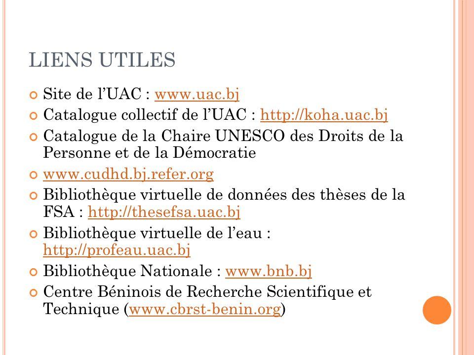LIENS UTILES Site de l'UAC : www.uac.bjwww.uac.bj Catalogue collectif de l'UAC : http://koha.uac.bjhttp://koha.uac.bj Catalogue de la Chaire UNESCO de