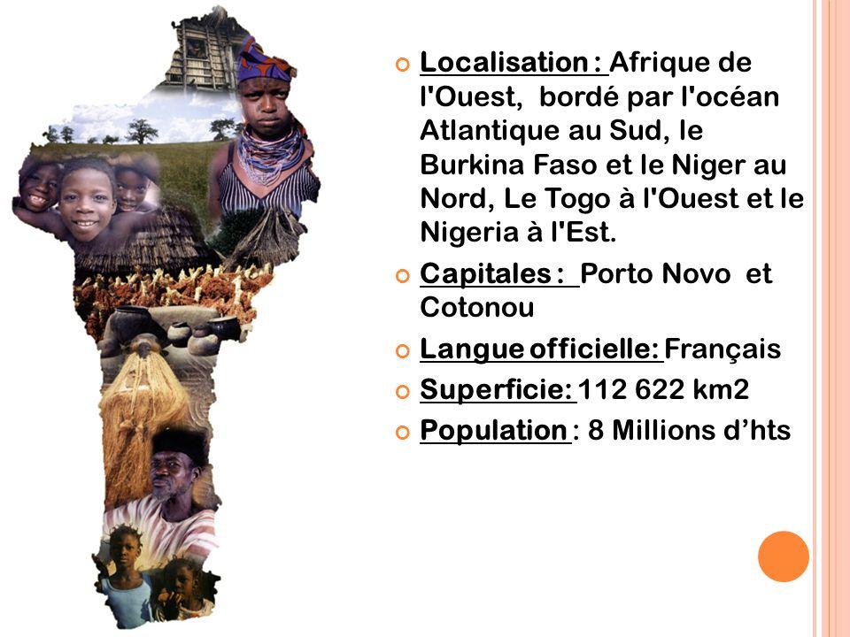 LE BÉNIN Localisation : Afrique de l'Ouest, bordé par l'océan Atlantique au Sud, le Burkina Faso et le Niger au Nord, Le Togo à l'Ouest et le Nigeria