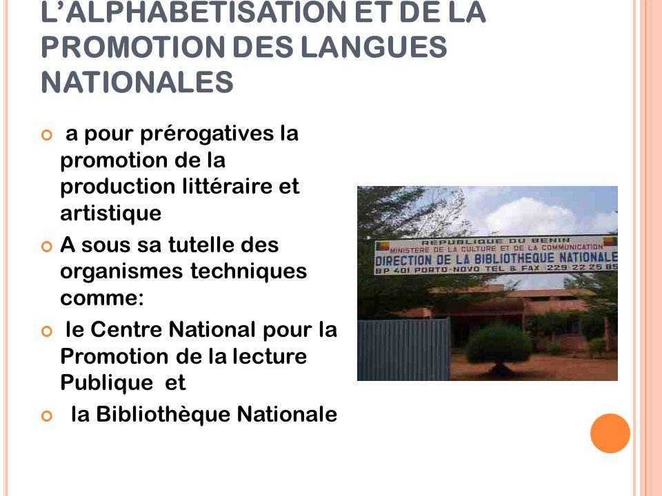 LE MINISTÈRE DE LA CULTURE, DE L'ALPHABÉTISATION ET DE LA PROMOTION DES LANGUES NATIONALES a pour prérogatives la promotion de la production littérair