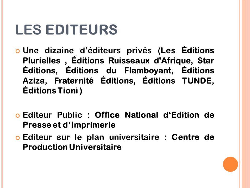 LES EDITEURS Une dizaine d'éditeurs privés (Les Éditions Plurielles, Éditions Ruisseaux d'Afrique, Star Éditions, Éditions du Flamboyant, Éditions Azi