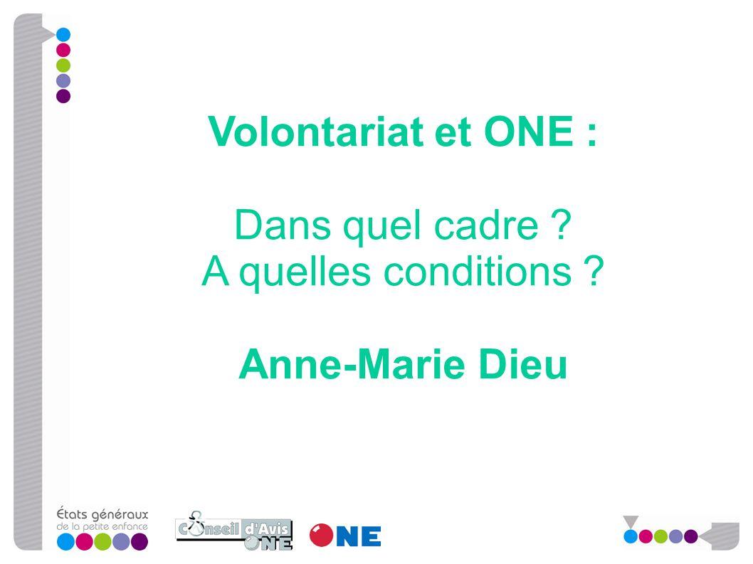 Volontariat et ONE : Dans quel cadre ? A quelles conditions ? Anne-Marie Dieu