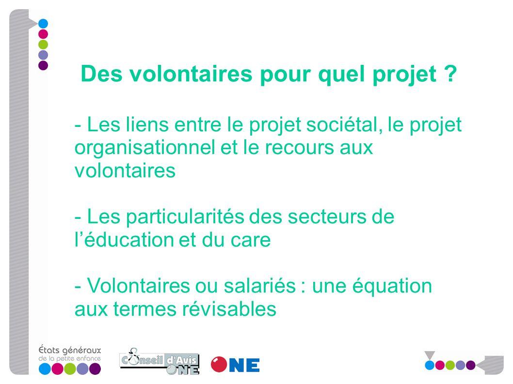Des volontaires pour quel projet ? - Les liens entre le projet sociétal, le projet organisationnel et le recours aux volontaires - Les particularités