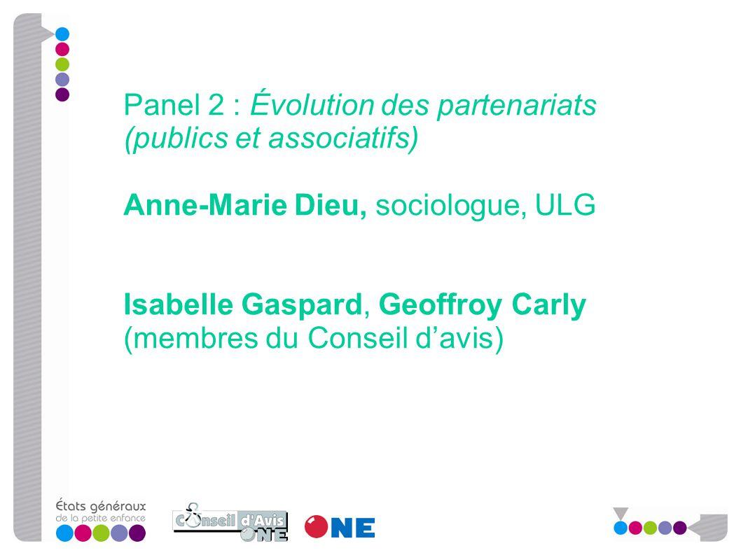 Panel 2 : Évolution des partenariats (publics et associatifs) Anne-Marie Dieu, sociologue, ULG Isabelle Gaspard, Geoffroy Carly (membres du Conseil d'