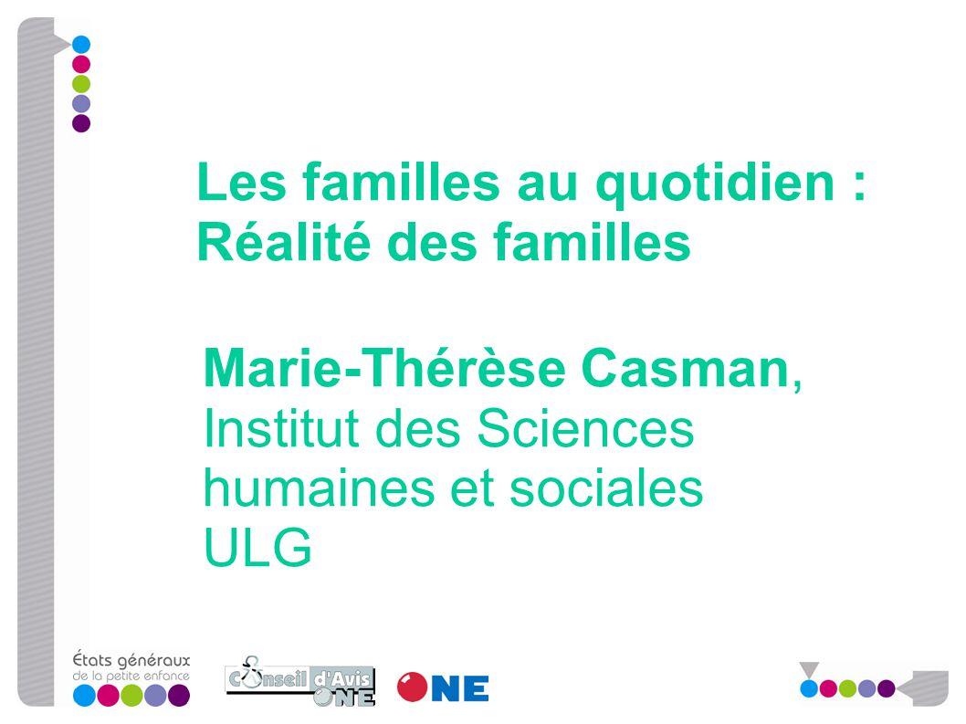 Marie-Thérèse Casman, Institut des Sciences humaines et sociales ULG Les familles au quotidien : Réalité des familles