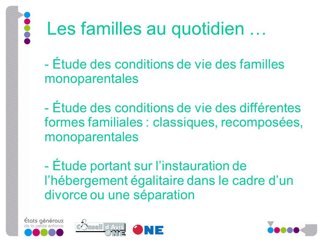 - Étude des conditions de vie des familles monoparentales - Étude des conditions de vie des différentes formes familiales : classiques, recomposées, m
