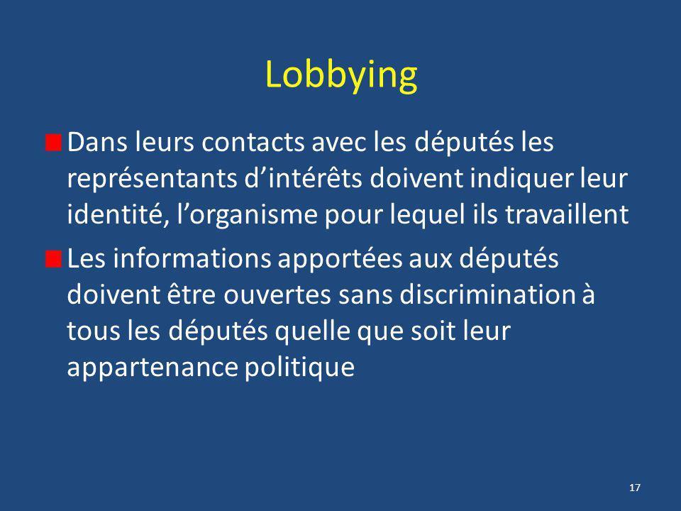 17 Lobbying Dans leurs contacts avec les députés les représentants d'intérêts doivent indiquer leur identité, l'organisme pour lequel ils travaillent