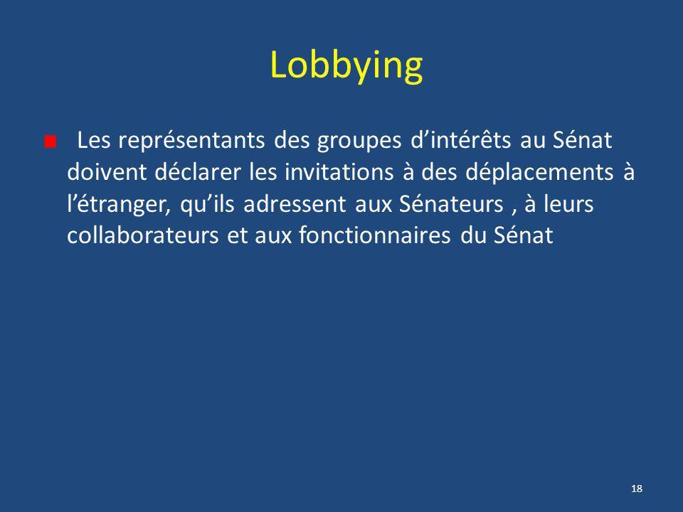 18 Lobbying Les représentants des groupes d'intérêts au Sénat doivent déclarer les invitations à des déplacements à l'étranger, qu'ils adressent aux S