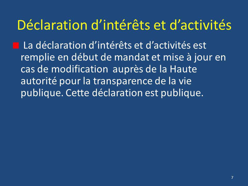 7 Déclaration d'intérêts et d'activités La déclaration d'intérêts et d'activités est remplie en début de mandat et mise à jour en cas de modification