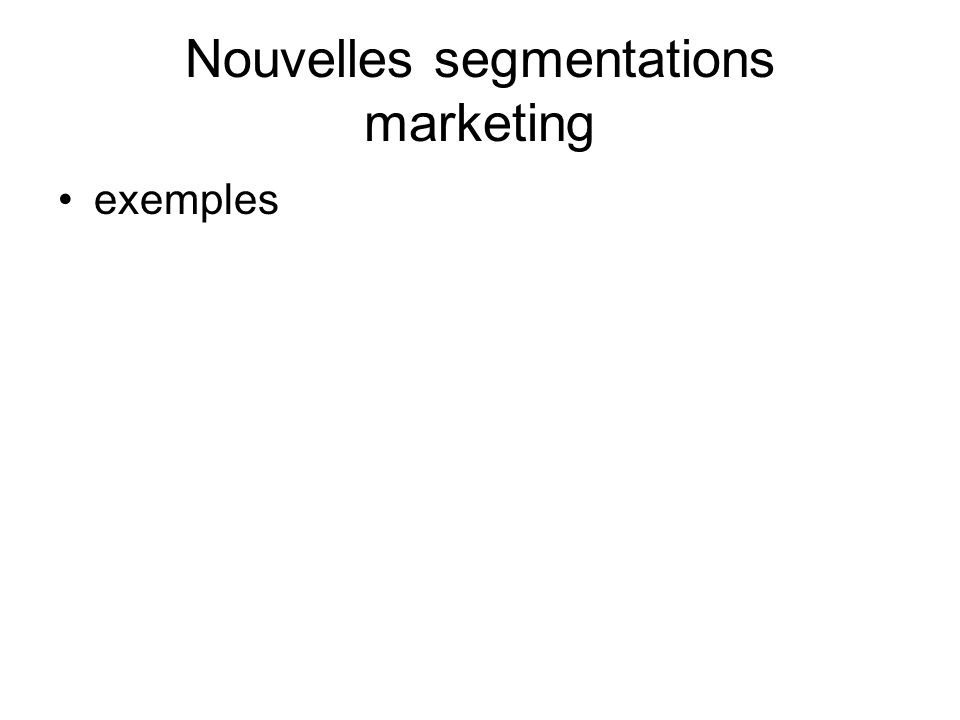Nouvelles segmentations marketing exemples
