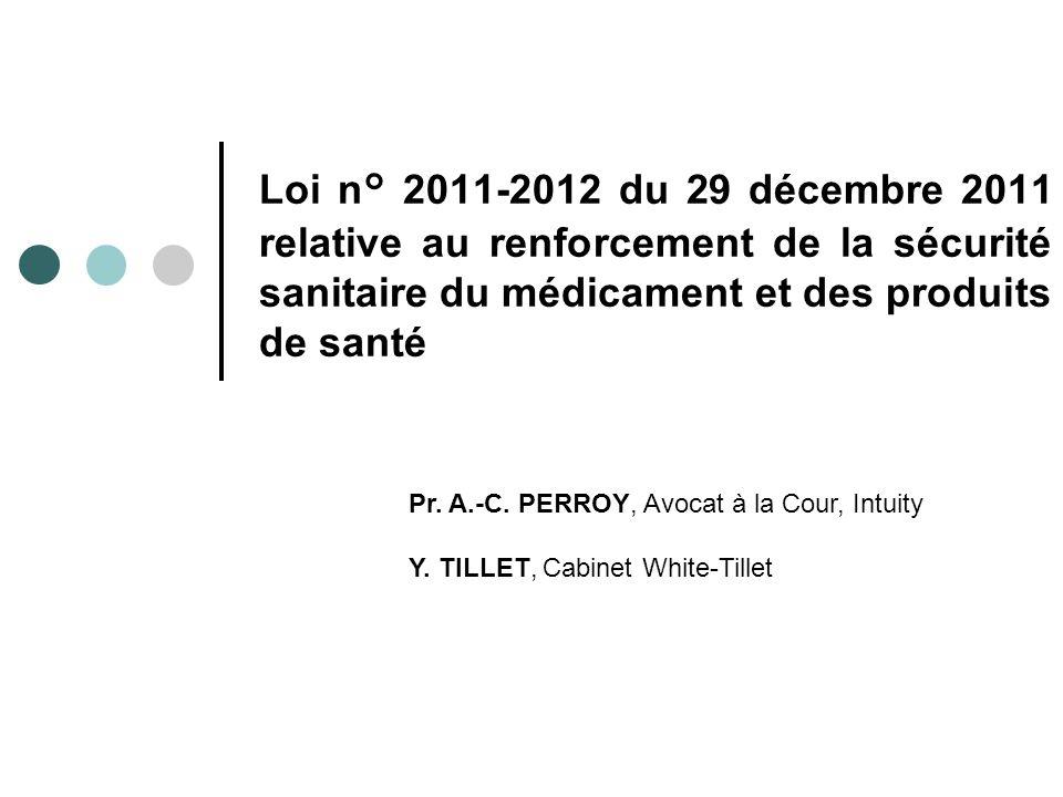 Loi n° 2011-2012 du 29 décembre 2011 relative au renforcement de la sécurité sanitaire du médicament et des produits de santé Pr. A.-C. PERROY, Avocat