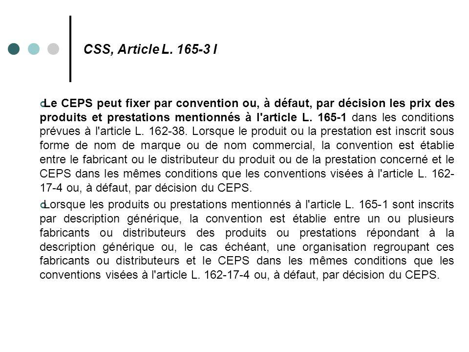 CSS, Article L. 165-3 I Le CEPS peut fixer par convention ou, à défaut, par décision les prix des produits et prestations mentionnés à l'article L. 16
