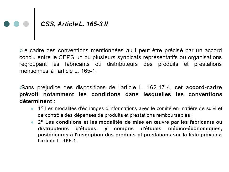 CSS, Article L. 165-3 II Le cadre des conventions mentionnées au I peut être précisé par un accord conclu entre le CEPS un ou plusieurs syndicats repr