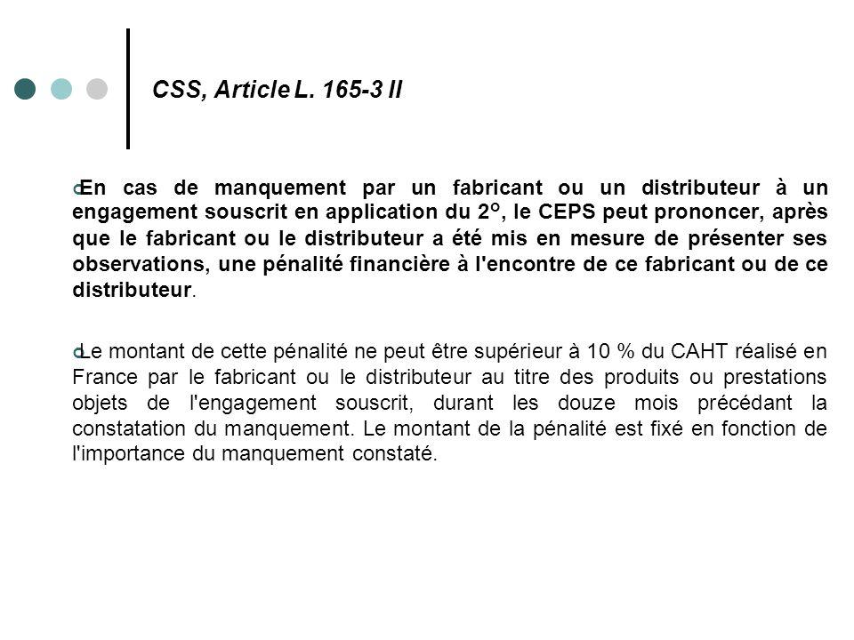 CSS, Article L. 165-3 II En cas de manquement par un fabricant ou un distributeur à un engagement souscrit en application du 2°, le CEPS peut prononce