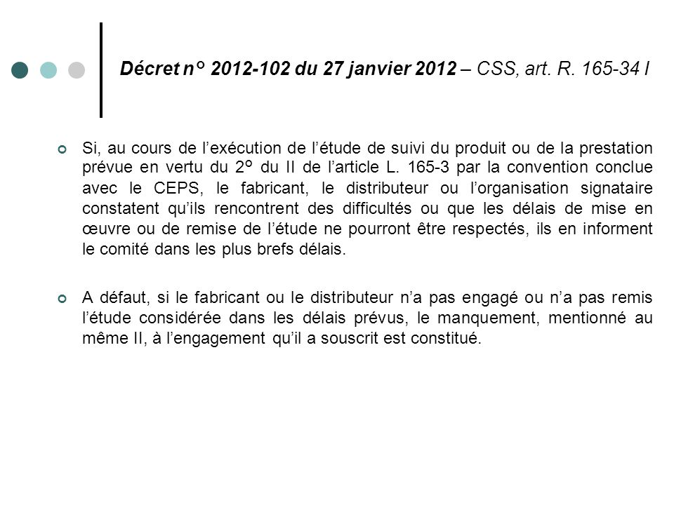 Décret n° 2012-102 du 27 janvier 2012 – CSS, art. R. 165-34 I Si, au cours de l'exécution de l'étude de suivi du produit ou de la prestation prévue en