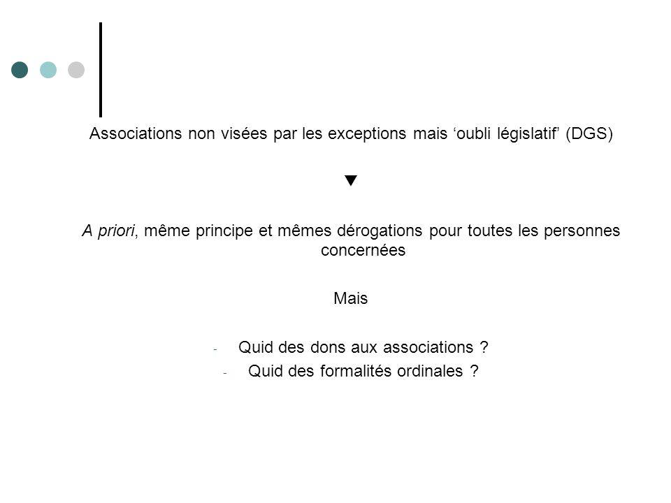 Associations non visées par les exceptions mais 'oubli législatif' (DGS) ▼ A priori, même principe et mêmes dérogations pour toutes les personnes conc