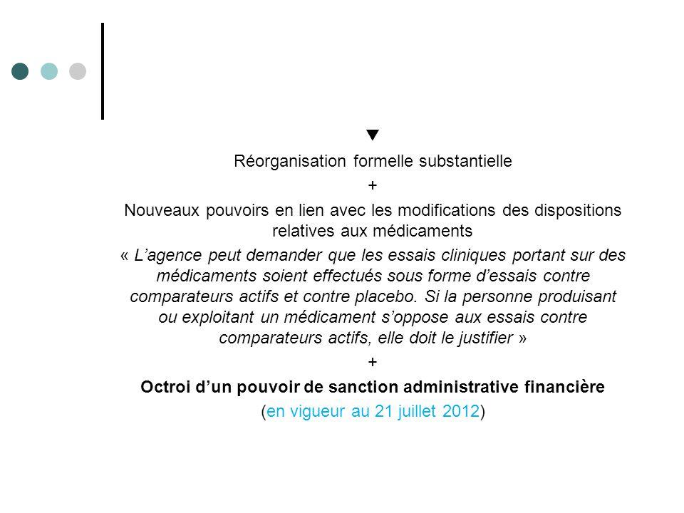 ▼ Réorganisation formelle substantielle + Nouveaux pouvoirs en lien avec les modifications des dispositions relatives aux médicaments « L'agence peut