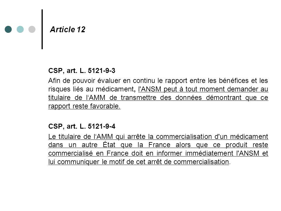 Article 12 CSP, art. L. 5121-9-3 Afin de pouvoir évaluer en continu le rapport entre les bénéfices et les risques liés au médicament, l'ANSM peut à to