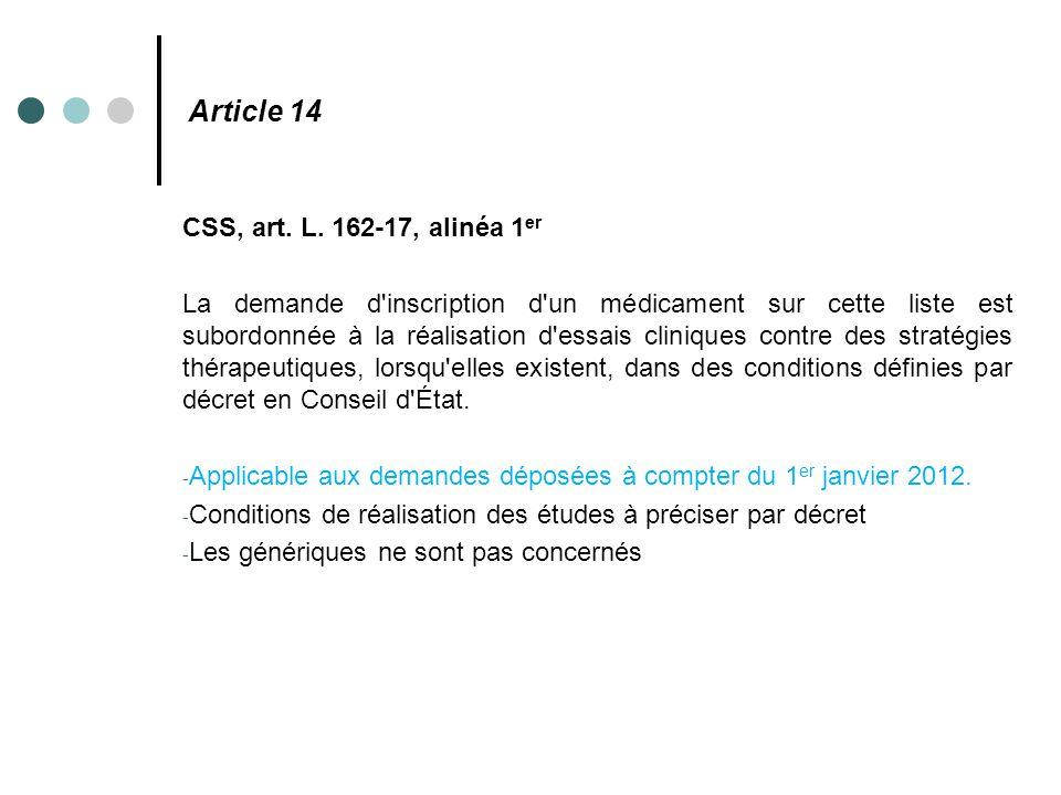 Article 14 CSS, art. L. 162-17, alinéa 1 er La demande d'inscription d'un médicament sur cette liste est subordonnée à la réalisation d'essais cliniqu