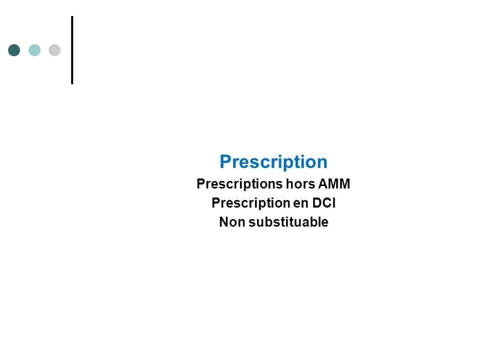 Prescription Prescriptions hors AMM Prescription en DCI Non substituable