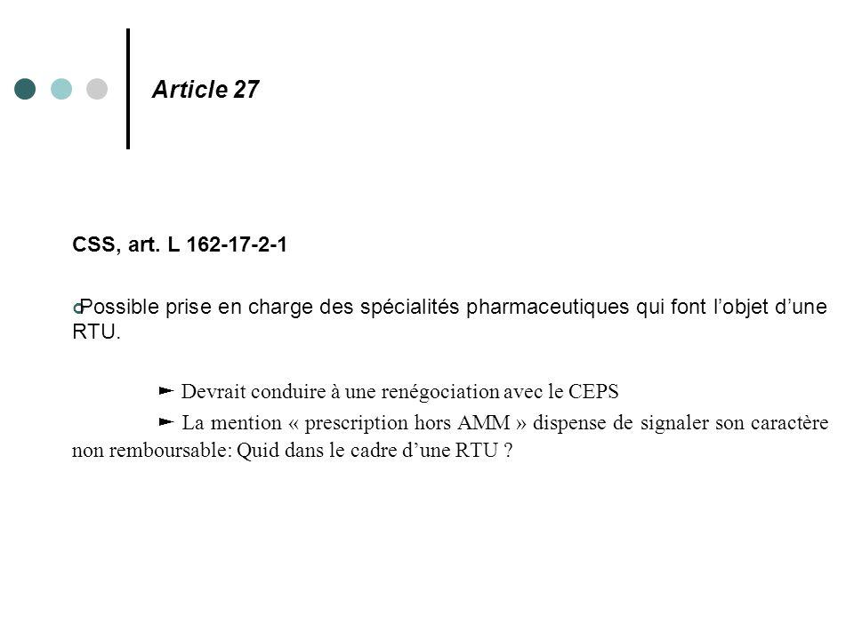 Article 27 CSS, art. L 162-17-2-1 Possible prise en charge des spécialités pharmaceutiques qui font l'objet d'une RTU. ► Devrait conduire à une renégo