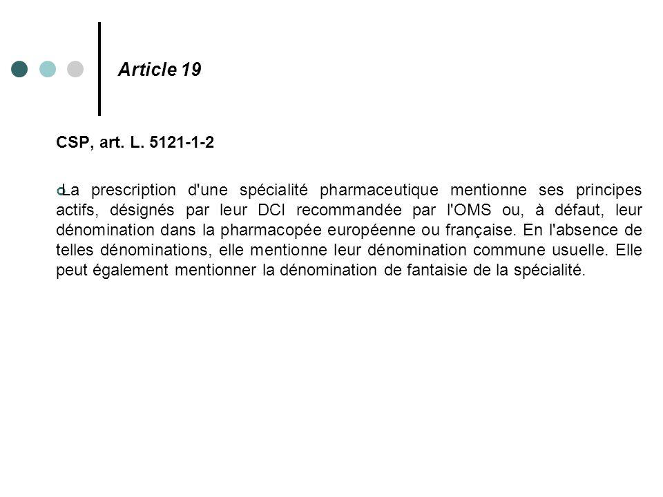 Article 19 CSP, art. L. 5121-1-2 La prescription d'une spécialité pharmaceutique mentionne ses principes actifs, désignés par leur DCI recommandée par
