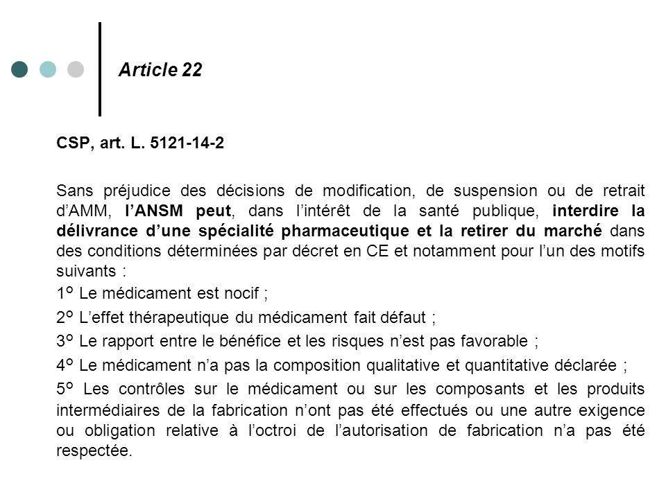 Article 22 CSP, art. L. 5121-14-2 Sans préjudice des décisions de modification, de suspension ou de retrait d'AMM, l'ANSM peut, dans l'intérêt de la s