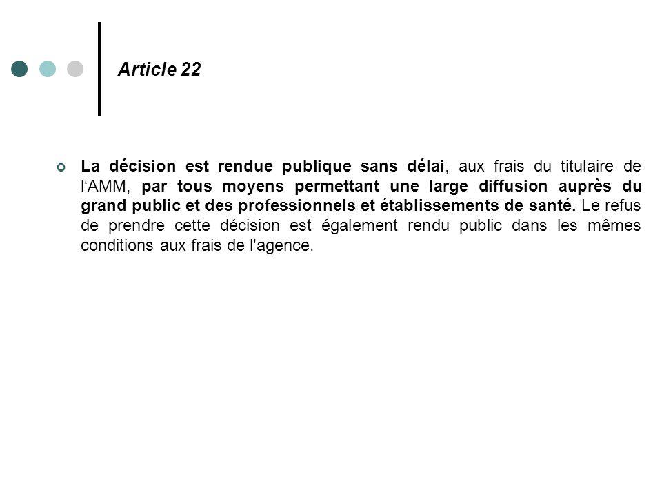 Article 22 La décision est rendue publique sans délai, aux frais du titulaire de l'AMM, par tous moyens permettant une large diffusion auprès du grand