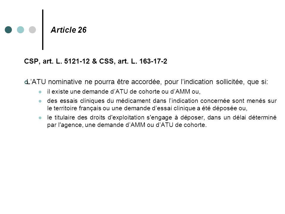 Article 26 CSP, art. L. 5121-12 & CSS, art. L. 163-17-2 L'ATU nominative ne pourra être accordée, pour l'indication sollicitée, que si: il existe une