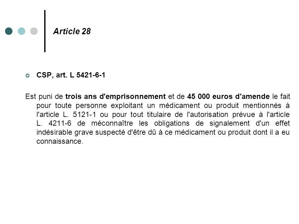 CSP, art. L 5421-6-1 Est puni de trois ans d'emprisonnement et de 45 000 euros d'amende le fait pour toute personne exploitant un médicament ou produi