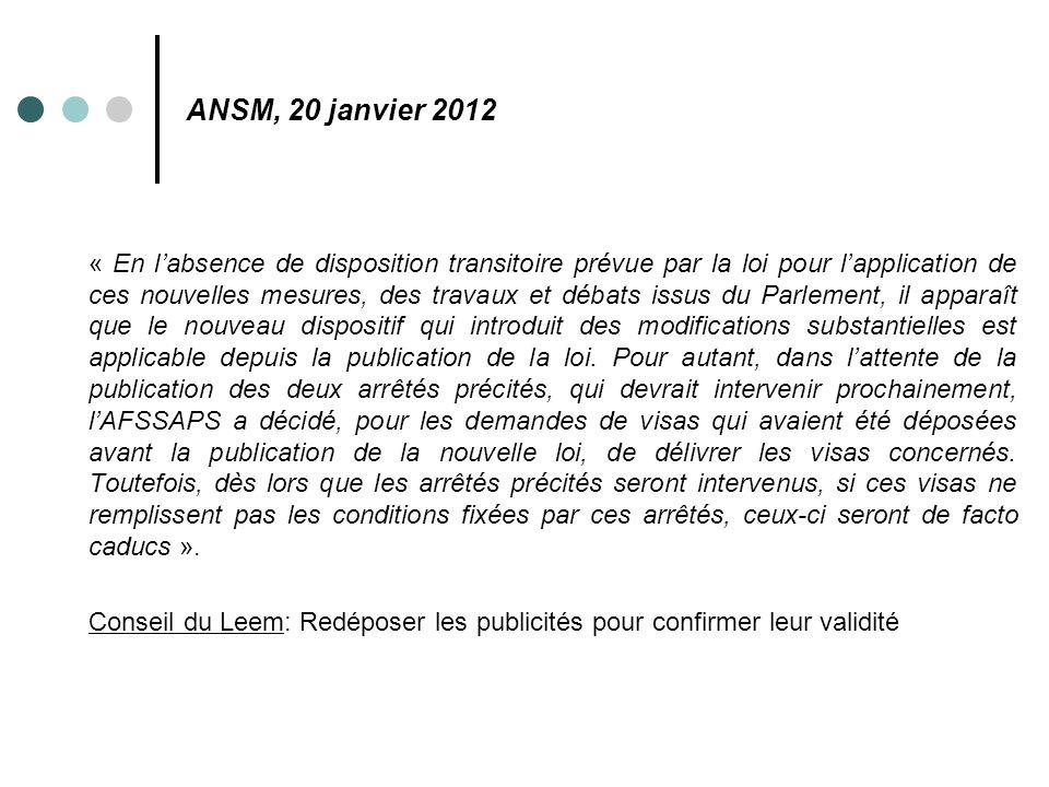 ANSM, 20 janvier 2012 « En l'absence de disposition transitoire prévue par la loi pour l'application de ces nouvelles mesures, des travaux et débats i