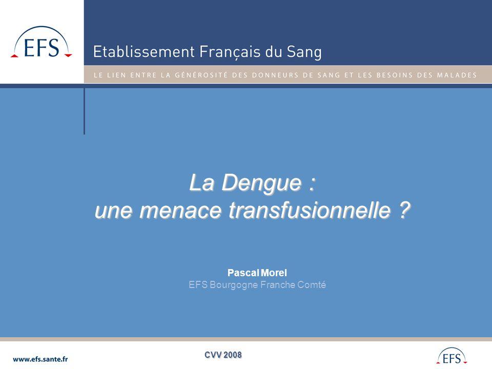 Introduction  L'ombre de l'épidémie de WNV aux USA et de Chick à la Réunion  Risque transfusionnel de la Dengue : les ingrédients sont réunis  Flavivirus  Arbovirose  Un réservoir en pleine expansion (un potentiel épidémique considérable)  Un vecteur peu exigent  Une virémie et une partie de cette virémie en période asymptomatique  Une proportion importante (variable) de formes asymptomatiques  La transmission nosocomiale…(un cas d'AES à Besançon* !!)  L'actualité  L'extension des régions colonisées par les vecteurs  La confirmation du risque de transmission transfusionnelle  Un test de dépistage prochainement disponible * De Wazière B, Gil H, Vuitton DA, Dupond JL.