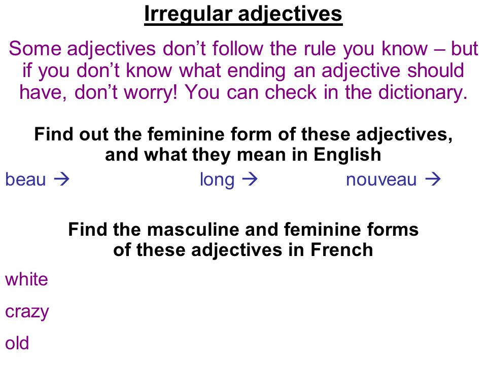 Irregular adjectives Some adjectives don't follow the rule you know – but if you don't know what ending an adjective should have, don't worry.