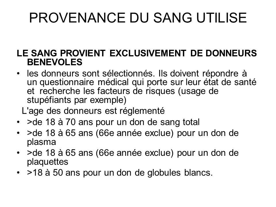 PROVENANCE DU SANG UTILISE LE SANG PROVIENT EXCLUSIVEMENT DE DONNEURS BENEVOLES les donneurs sont sélectionnés. Ils doivent répondre à un questionnair