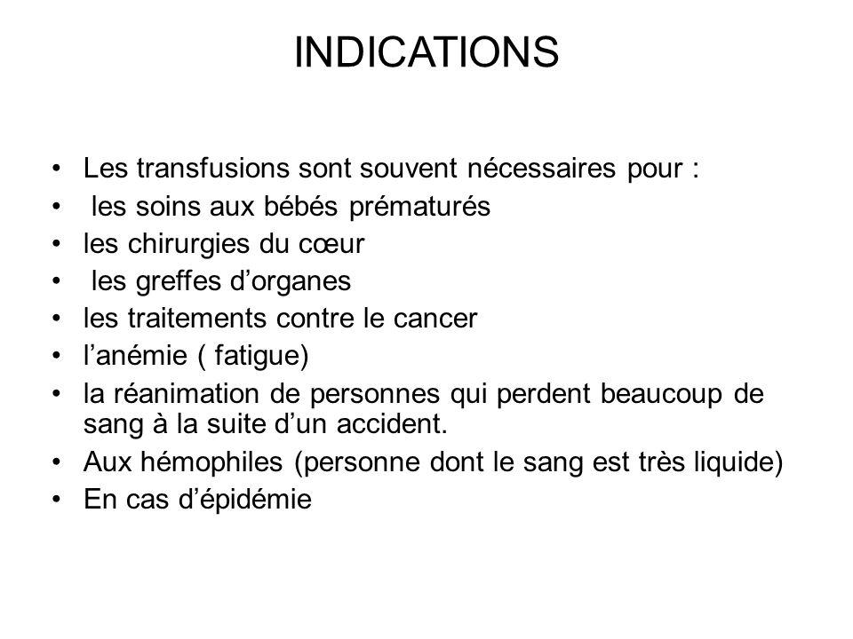 INDICATIONS Les transfusions sont souvent nécessaires pour : les soins aux bébés prématurés les chirurgies du cœur les greffes d'organes les traitemen