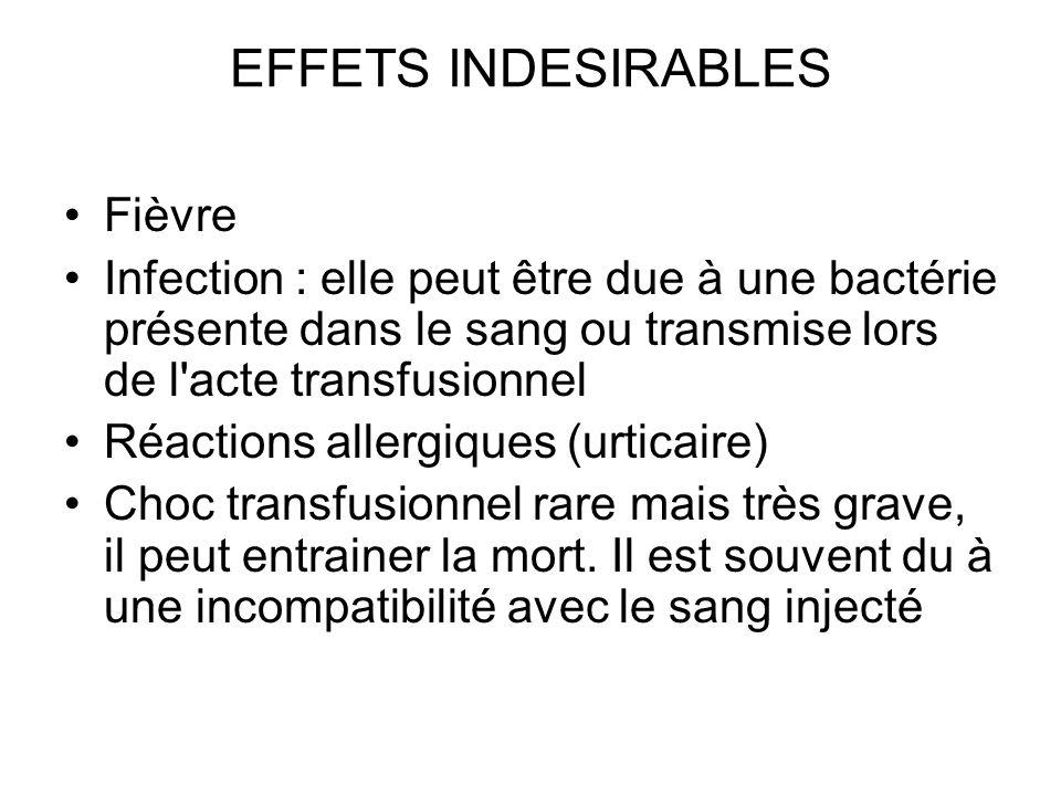 EFFETS INDESIRABLES Fièvre Infection : elle peut être due à une bactérie présente dans le sang ou transmise lors de l'acte transfusionnel Réactions al