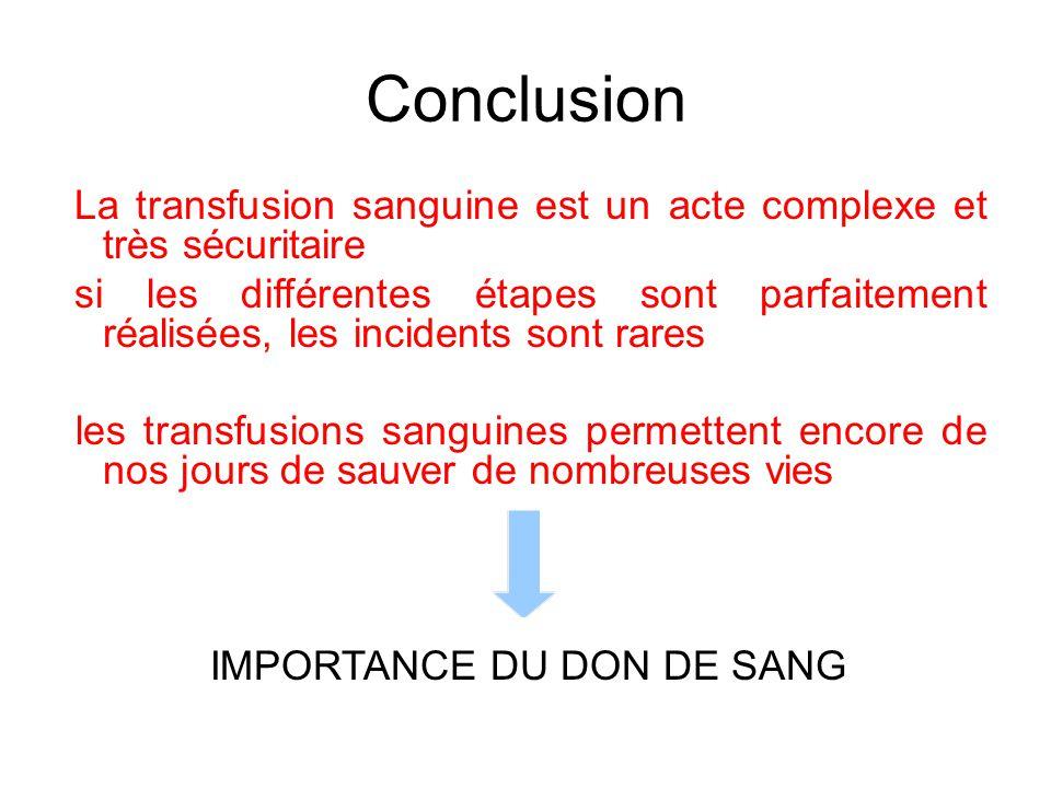 Conclusion La transfusion sanguine est un acte complexe et très sécuritaire si les différentes étapes sont parfaitement réalisées, les incidents sont