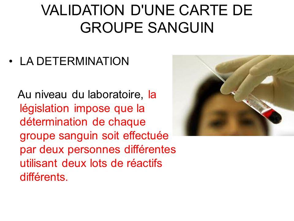 LA DETERMINATION Au niveau du laboratoire, la législation impose que la détermination de chaque groupe sanguin soit effectuée par deux personnes diffé