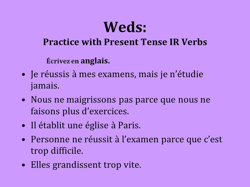 Weds: Practice with Present Tense IR Verbs Écrivez en anglais.