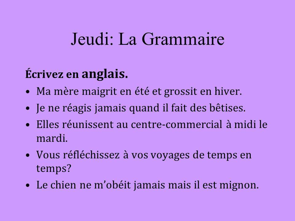 Jeudi: La Grammaire Écrivez en anglais. Ma mère maigrit en été et grossit en hiver.