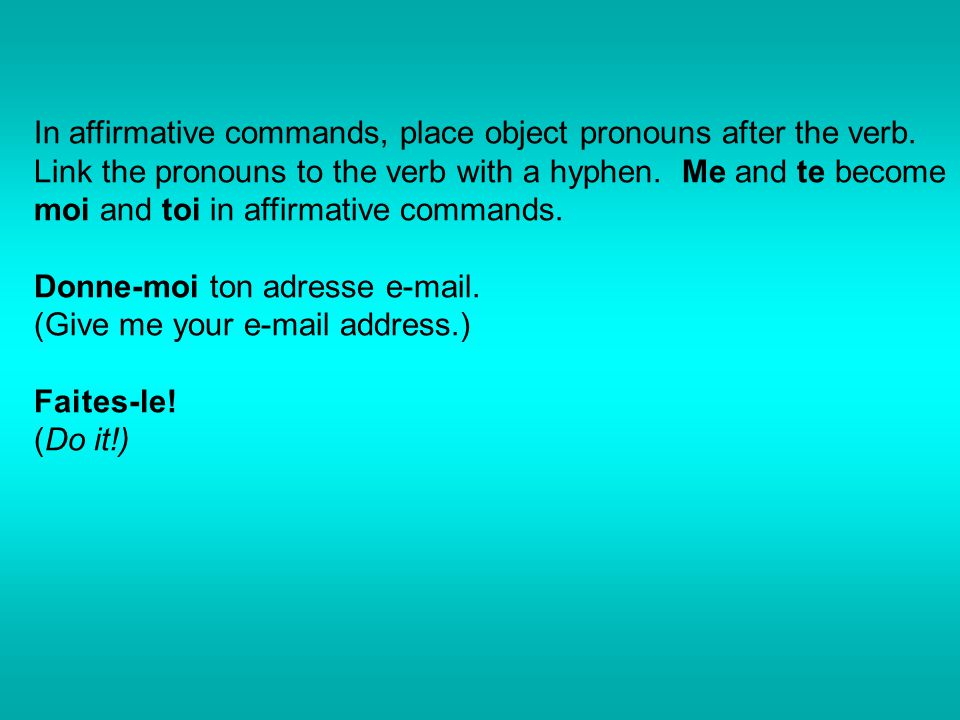 In affirmative commands, place object pronouns after the verb.