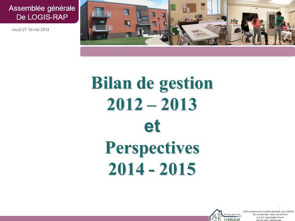 Bilan de gestion 2012 – 2013 etPerspectives 2014 - 2015 Jeudi 27 février 2014 Assemblée générale De LOGIS-RAP